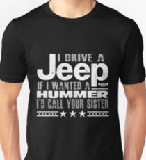 I drive a jeep if i wanted a hummer T-shirt T-Shirt