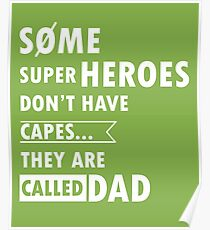 Some superheroes don't have capes... They are called DAD Poster