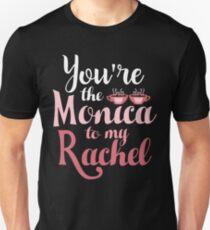Friends Tv Series. You're the Monica to my Rachel. Unisex T-Shirt