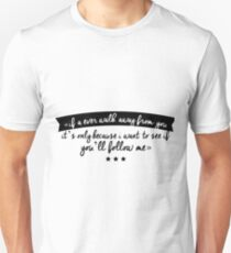If A Ever Walk Away From You It's Only Because I Want To See If You'll Follow Me Unisex T-Shirt