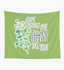 Ain't nobody got THYME for that - pun Wall Tapestry
