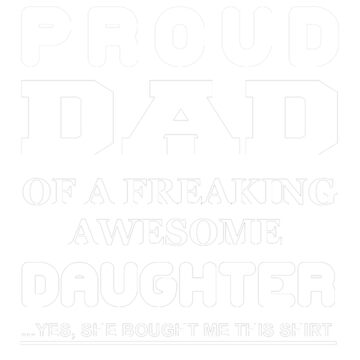 PROUD DAD OF A FREAKING AWESOME DAUGHTER by firashmae