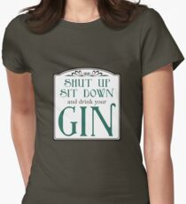 Shut Up, Sit Down and Drink Your Gin T-Shirt