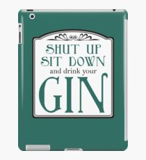 Shut Up, Sit Down and Drink Your Gin iPad-Hülle & Skin