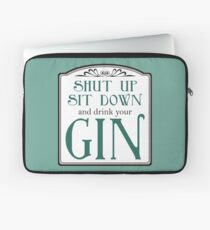 Shut Up, Sit Down and Drink Your Gin Laptop Sleeve