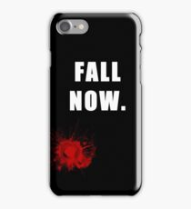 Fall NOW. iPhone Case/Skin