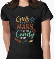 Girls go to Mars to get more Candy Bars Womens Fitted T-Shirt