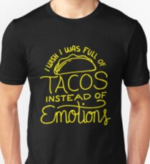 Wish I Was Full of Tacos Instead of Emotions - Funny Food  Unisex T-Shirt