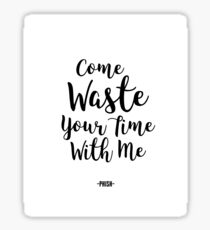 Come WASTE Your Time With Me - PHISH Sticker