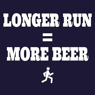 Longer Run = More Beer by uncmfrtbleyeti