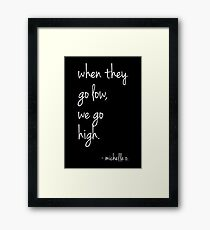 We Go High - Michelle Quote (White) Framed Print