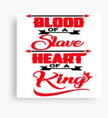 Blood Of A Slave Heart Of A King Tshirt Canvas Print