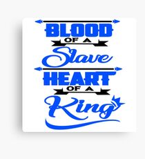 Blood Of A Slave Heart Of A King Tshirt Blue  Canvas Print