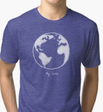 My home T-Shirt. We only have one earth, let us save it from further damage. Tri-blend T-Shirt