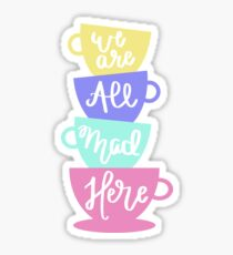 Mad Hatter's Tea - We Are All Mad Here Sticker