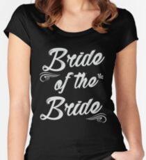 Bride of the Bride Super Cute Design Women's Fitted Scoop T-Shirt