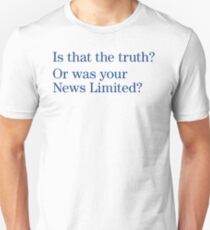 Is that the truth? Or is your News Limited? Unisex T-Shirt
