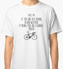 Rule 9 – If you are out riding in bad weather, it means you are a badass. Period. Classic T-Shirt