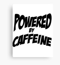 Powered by caffeine Canvas Print