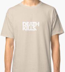 Death Kills. Classic T-Shirt