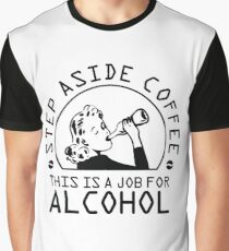 Step aside coffee - this is a job for alcohol Graphic T-Shirt