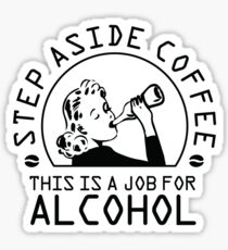 Step aside coffee - this is a job for alcohol Sticker