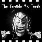 MR TEETH! by Retroman76