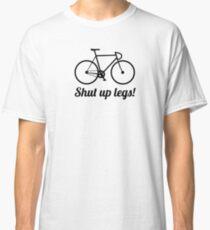 Shut up legs! Classic T-Shirt