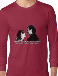 I never liked a girl well enough to give her twelve sharp knives.  Long Sleeve T-Shirt
