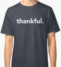 thankful. Classic T-Shirt