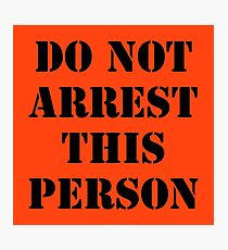 DO NOT ARREST THIS PERSON Photographic Print