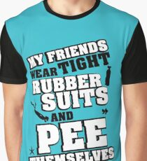 My friends wear tight rubber suits and pee themselves Graphic T-Shirt