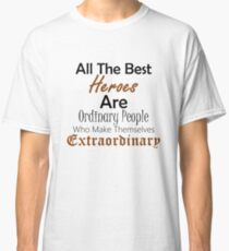Ordinary People Extraordinary Heroes Inspirational Design Classic T-Shirt