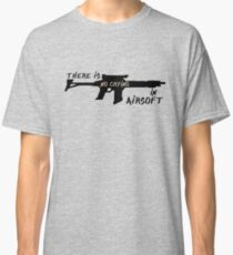 There is no crying in airsoft T-shirt Classic T-Shirt