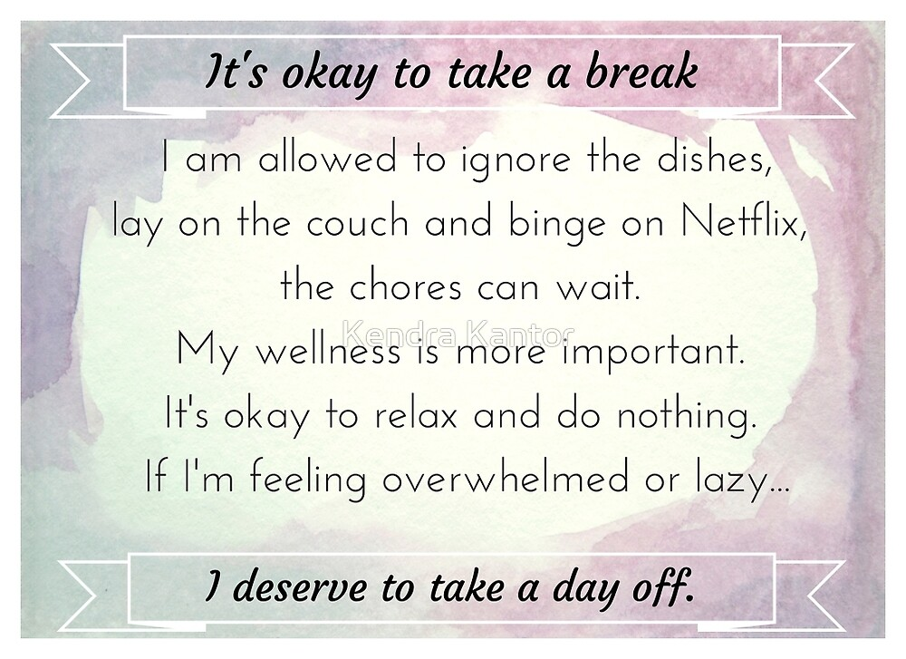 I deserve to take a day off by Kendra Kantor