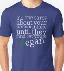 Vegan - No One Cares About Your Protein Intake Unisex T-Shirt
