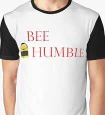 Bee HUMBLE. Graphic T-Shirt