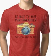 Be nice to your photographer Tri-blend T-Shirt