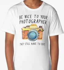 Be nice to your photographer Long T-Shirt