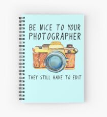 Be nice to your photographer Spiral Notebook