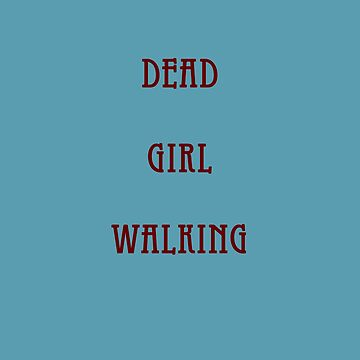 Dead Girl Walking by flapperwitch