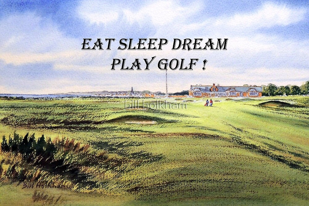 Eat Sleep Dream Play Golf Royal Troon Golf Course by bill holkham
