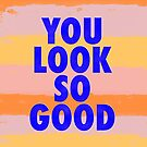 You Look So Good! by GalaxyEyes