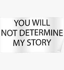 You will not determine my story Poster