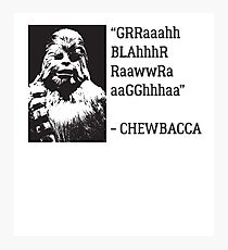 Chewie Quote Photographic Print
