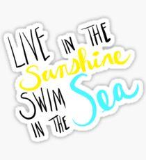 Live in the Sunshine Swim in the Sea Sticker