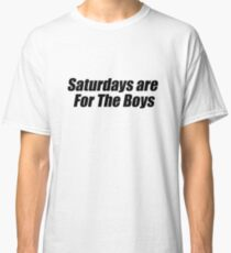 Saturdays Are For The Boys (Black) Classic T-Shirt