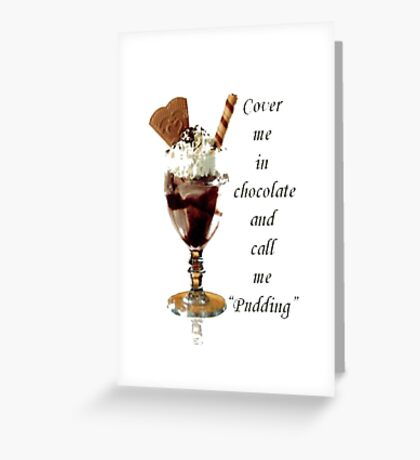 "Cover Me In Chocolate And Call Me ""Pudding"" Greeting Card"