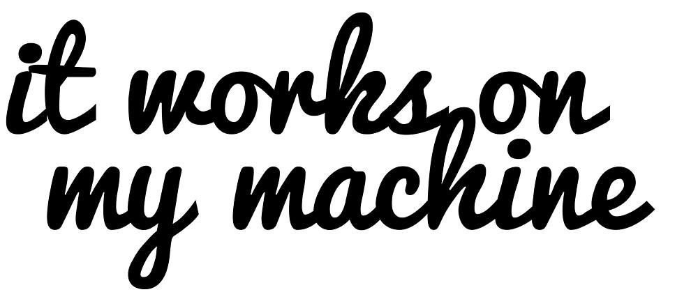 It works on my machine! by devtee
