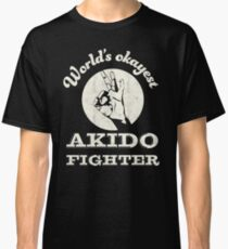 Worlds okayest akido fighter Classic T-Shirt